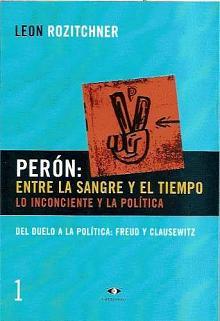 Tapa del libro Perón: entre la sangre y el tiempo (I) - León Rozitchner -