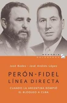 Tapa del libro Perón-Fidel, línea directa - Javier Bodes y José Andrés López -