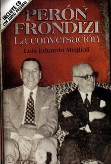 Tapa del libro Perón - Frondizi - Luis Meglioli -