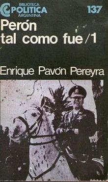 Tapa del libro Perón tal como fue I - Enrique Pavón Pereyra -