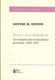 Tapa del libro Perón y los trabajadores - Louise Doyon -