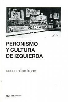 Tapa del libro Peronismo y Cultura de Izquierda - Carlos Altamirano -