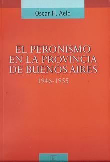 Tapa del libro El Peronismo en la Provincia de Buenos Aires (1946-1955) - Oscar Aelo -