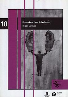 Tapa del libro El Peronismo fuera de las fuentes - Horacio González -