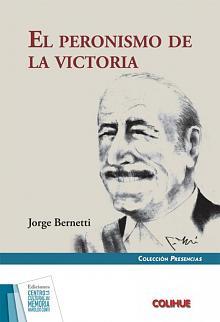 Tapa del libro El Peronismo de la victoria - Jorge Bernetti -