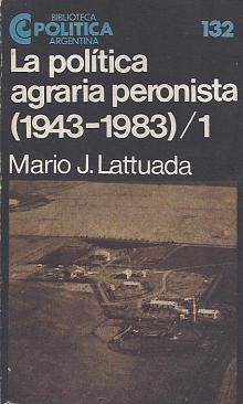 Tapa del libro La política agraria peronista (I) - Mario Lattuada -