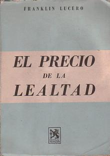 Tapa del libro El precio de la lealtad - Franklin Lucero -