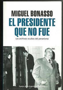 Tapa del libro El presidente que no fue - Miguel Bonasso -