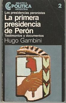 Tapa del libro La primera presidencia de Perón - Hugo Gambini -