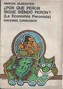 Tapa del libro por qué perón sigue siendo perón - Enrique Silberstein -