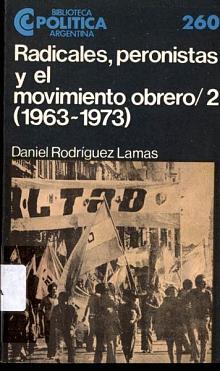 Tapa del libro Radicales, peronistas y el movimiento obrero (II) - Daniel Rodríguez Lamas -