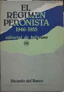 Tapa del libro El régimen peronista - Ricardo Del Barco -