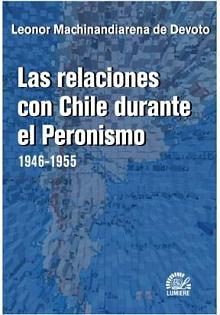 Tapa del libro Las relaciones con Chile durante el Peronismo 1946-1955 - Leonor Machinandiarena de Devoto -