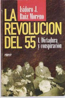 Tapa del libro La Revolución del 55 - Isidoro Ruiz Moreno -