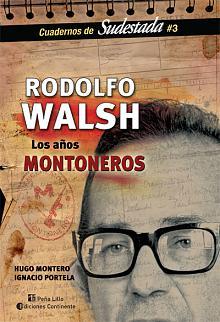 Tapa del libro Rodolfo Walsh, los años Montoneros - Hugo Montero -