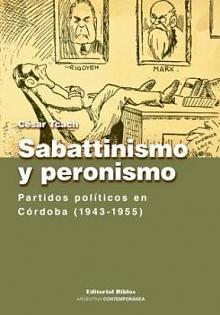 Tapa del libro Sabattinismo y Peronismo - César Tcach -
