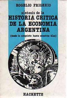 Tapa del libro síntesis de la historia crítica de la economía argentina - Rogelio Frigerio -
