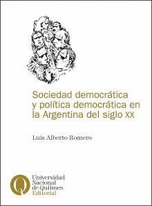 Tapa del libro Sociedad democrática y política democrática en la Argentina del Siglo XX - Luis Alberto Romero -