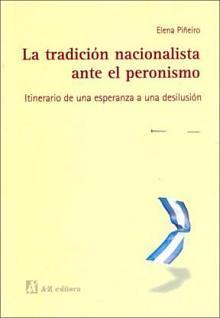 Tapa del libro La tradición nacionalista ante el Peronismo - Elena Piñeiro -