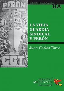 Tapa del libro La vieja guardia sindical y Perón - Juan Carlos Torre -