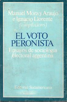 Tapa del libro El voto peronista - Ignacio Llorente y Manuel Mora y Araujo (compiladores) -