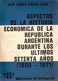 Tapa del libro Aspectos de la historia económica de la república argentina durante los últimos setenta años - Juan Carlos Pereira Pinto -