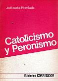 Tapa del libro catolicismo y peronismo - José Leopoldo Pérez Gaudio -