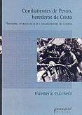 Tapa del libro Combatientes de Perón, herederos de Cristo - Humberto Cucchetti - Los 70