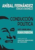 Tapa del libro Conducción política - Aníbal Fernández y Carlos Caramello - 2014