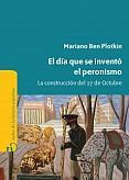 Tapa del libro El día que se inventó el Peronismo - Mario Ben Plotkin -