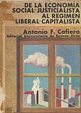 Tapa del libro De la economía social-justicialista al régimen liberal-capitalista - Antonio Cafiero -
