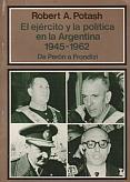 Tapa del libro El ejército y la política en la Argentina 1945-1962 - Robert Potash -