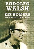 Tapa del libro Ese hombre y otros papeles personajes  - Rodolfo Walsh -