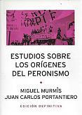 Tapa del libro Estudios sobre los orígenes del peronismo - Miguel Murmis y Juan Carlos Portantiero -