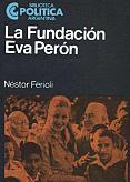 Tapa del libro La fundación Eva Perón - Néstor Ferioli -