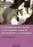 Tapa del libro La Fundación Eva Perón y las mujeres - Carolina Barry -