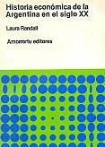 Tapa del libro historia económica de la argentina en el siglo xx - Laura Randall -