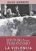 Tapa del libro Historia del Peronismo, la violencia (1956-1983) - Hugo Gambini -