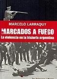 Tapa del libro Marcados a fuego - Marcelo Larraquy -
