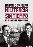 Tapa del libro Militancia sin tiempo - Antonio Cafiero -