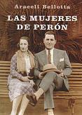Tapa del libro Las mujeres de Perón - Araceli Bellotta -