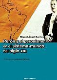 Tapa del libro Perón y el Peronismo en el sistema-mundo del siglo XXI - Miguel Ángel Barrios -