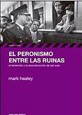 Tapa del libro El Peronismo entre las ruinas - Mark Healey -