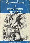 Tapa del libro La revolución peronista - Juan Manuel Palacio -
