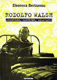 Tapa del libro Rodolfo Walsh - Eleonora Bertranou -