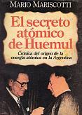 Tapa del libro El secreto atómico de Huemul - Mario Mariscotti -