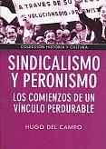 Tapa del libro Sindicalismo y peronismo - Hugo Del Campo -