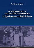 Tapa del libro El síndrome de la revolución libertadora (I) - José Oscar Frigerio -