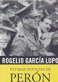 Tapa del libro Últimas noticias de Perón y su tiempo - Rogelio García Lupo -