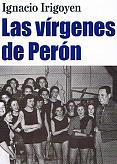 Tapa del libro Las vírgenes de Perón - Ignacio Irigoyen -